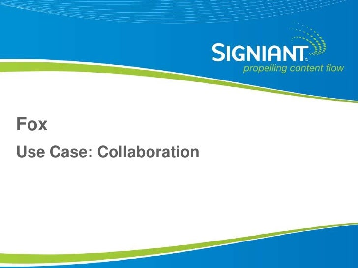 Fox Use Case: Collaboration      Proprietary and Confidential