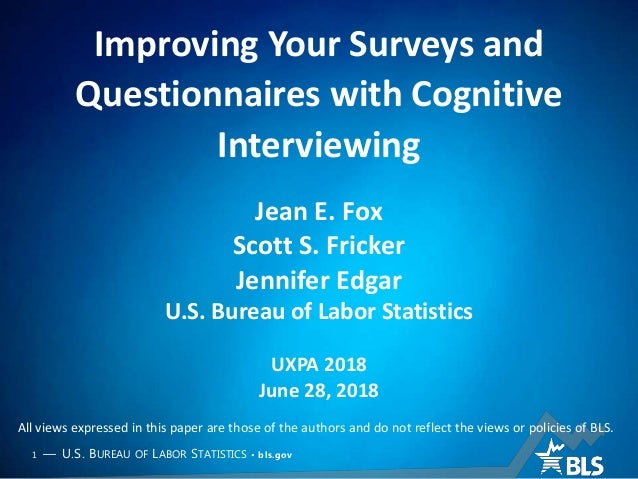 1 — U.S. BUREAU OF LABOR STATISTICS • bls.gov Improving Your Surveys and Questionnaires with Cognitive Interviewing Jean E...