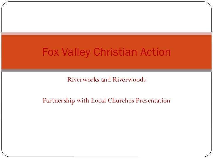 Riverworks and Riverwoods Partnership with Local Churches Presentation Fox Valley Christian Action