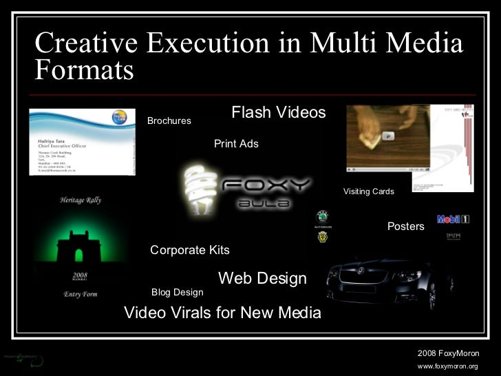Creative Execution in Multi Media Formats Video Virals for New Media Brochures Print Ads Visiting Cards Posters Flash Vide...