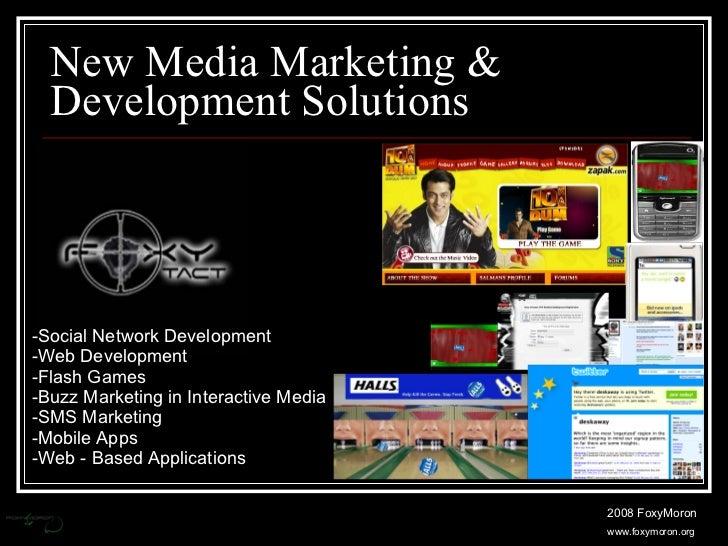 New Media Marketing & Development Solutions <ul><li>Social Network Development </li></ul><ul><li>Web Development </li></ul...