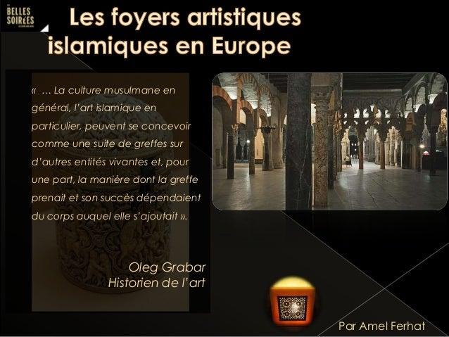 « … La culture musulmane en  général, l'art islamique en particulier, peuvent se concevoir comme une suite de greffes sur ...