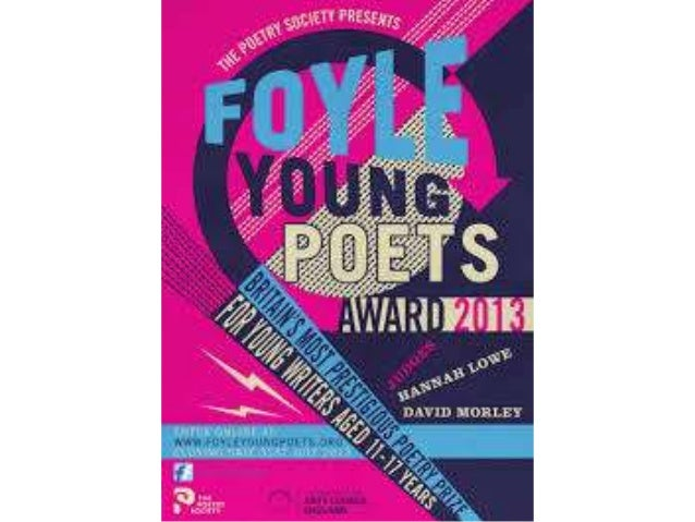 Foyle Young Poets of the YearAward 2013• The Foyle YoungPoets of the YearAward are seekingnew poets aged11-17.• To enter a...