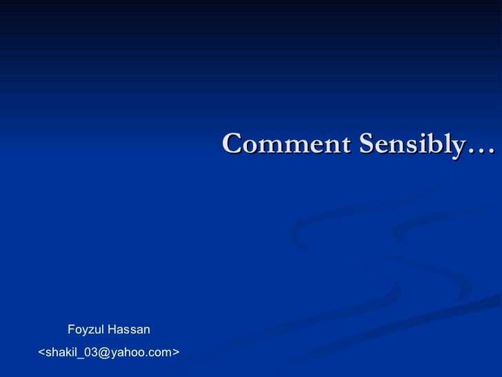 Comment Sensibly… Foyzul Hassan <shakil_03@yahoo.com>