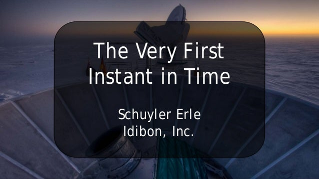 The Very First Instant in Time  Schuyler Erle  Idibon, Inc.