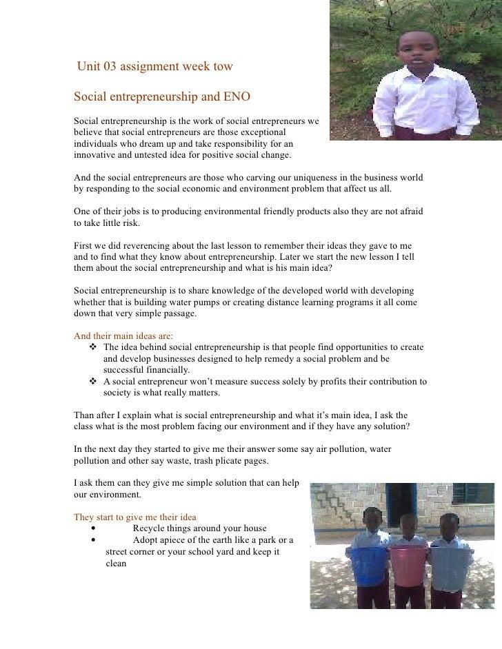 Unit 03 assignment week tow  Social entrepreneurship and ENO Social entrepreneurship is the work of social entrepreneurs w...