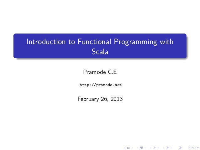 Introduction to Functional Programming with                    Scala                Pramode C.E               http://pramo...