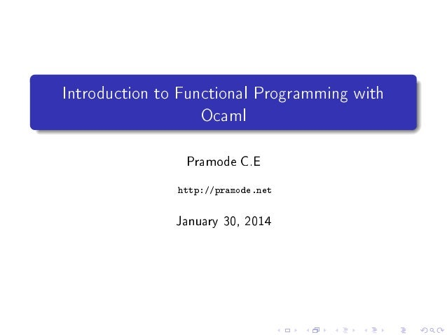 Introduction to Functional Programming with Ocaml Pramode C.E http://pramode.net  January 30, 2014