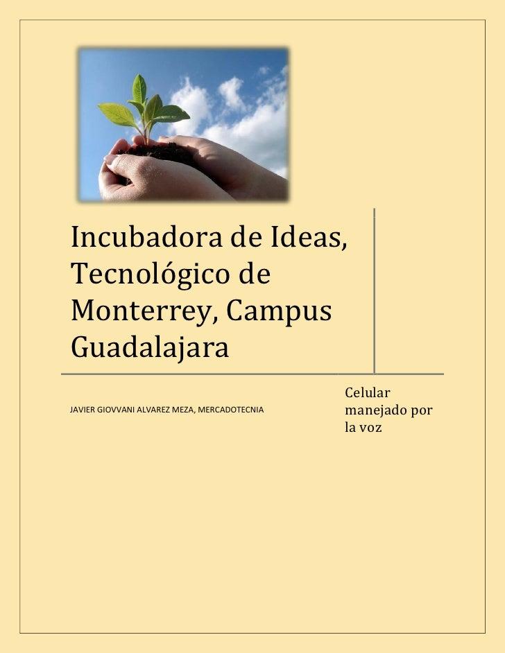 Incubadora de Ideas, Tecnológico de Monterrey, Campus Guadalajara                                               Celular   ...
