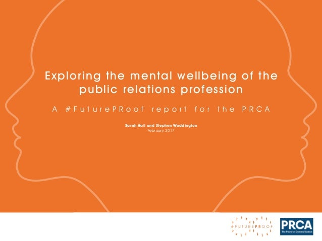 Sarah Hall and Stephen Waddington February 2017 Exploring the mental wellbeing of the public relations profession A # F u ...