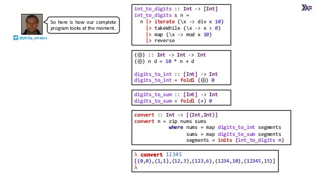 digits_to_sum :: [Int] -> Int digits_to_sum = foldl (+) 0 (⊕) :: Int -> Int -> Int (⊕) n d = 10 * n + d digits_to_int :: [...