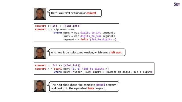 convert :: Int -> [(Int,Int)] convert n = scanl next (0, 0) (int_to_digits n) where next (number, sum) digit = (number ⊕ d...