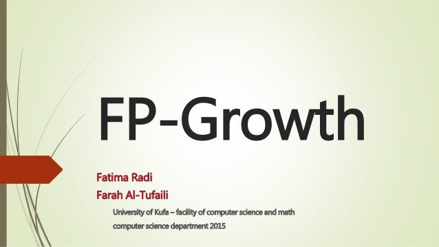 FP-Growth Fatima Radi Farah Al-Tufaili University of Kufa – facility of computer science and math computer science departm...