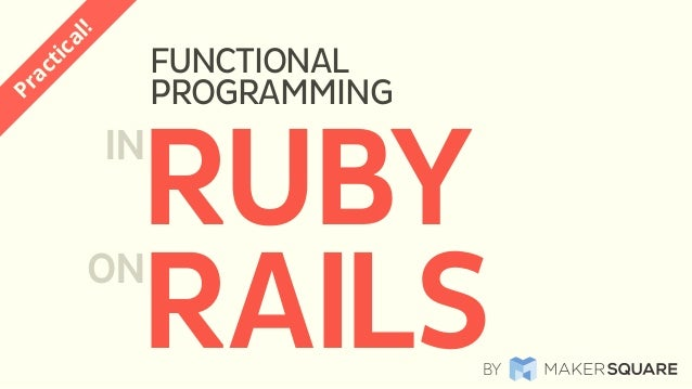 FUNCTIONAL PROGRAMMING Practical! RAILS RUBYIN ON BY