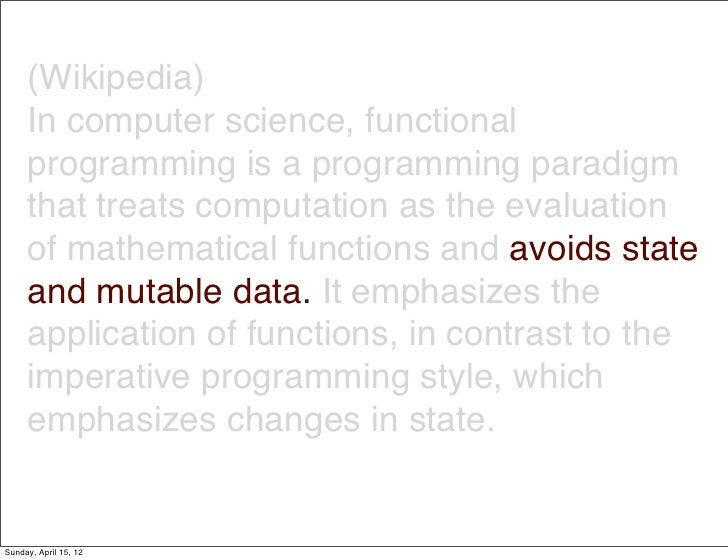 (Wikipedia)     In computer science, functional     programming is a programming paradigm     that treats computation as t...