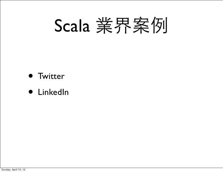 Scala 業界案例                       • Twitter                       • LinkedInSunday, April 15, 12