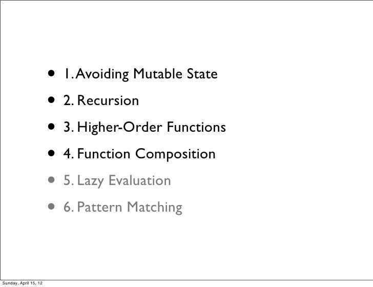 • 1. Avoiding Mutable State                       • 2. Recursion                       • 3. Higher-Order Functions        ...