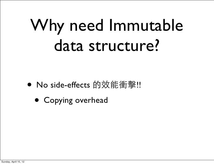 Why need Immutable                         data structure?                       • No side-effects 的效能衝擊!!                ...