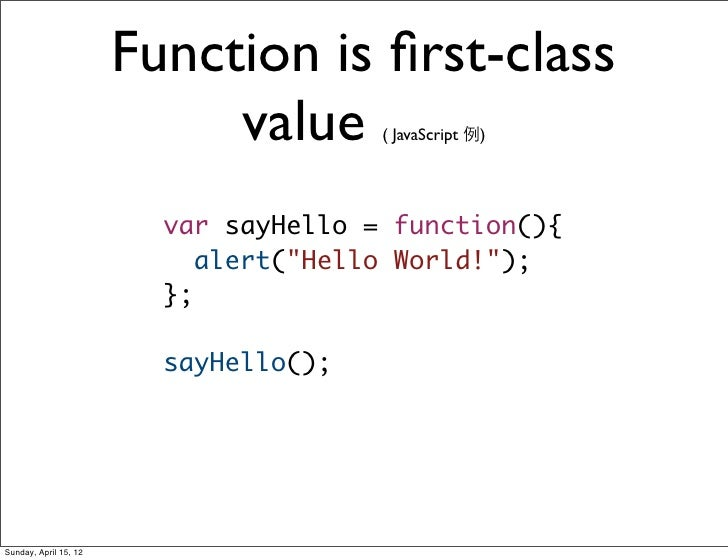Function is first-class                            value      ( JavaScript 例)                         var sayHello = functi...