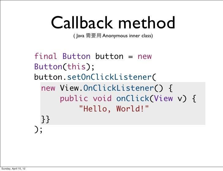 Callback method                               ( Java 需要用 Anonymous inner class)                       final Button button ...
