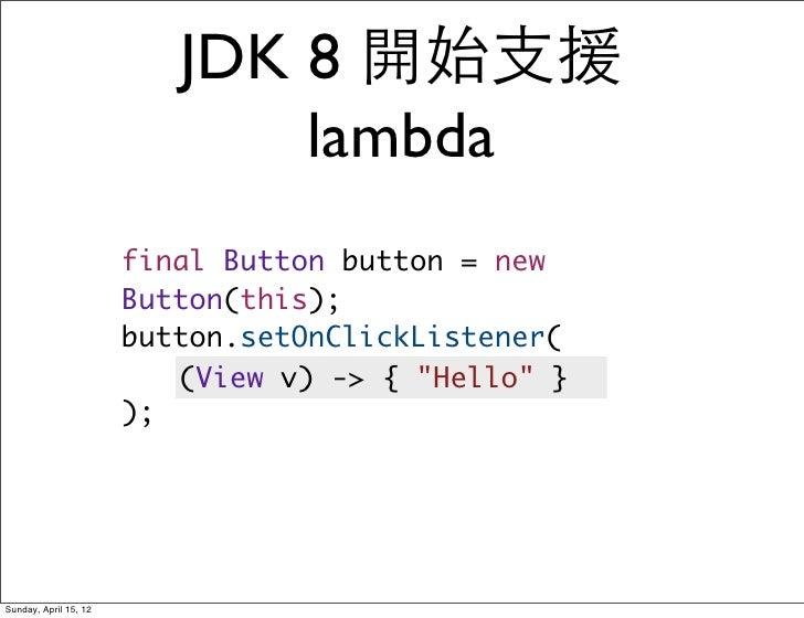 JDK 8 開始支援                              lambda                       final Button button = new                       Butto...
