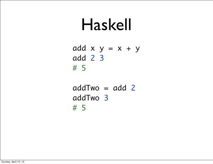 Haskell                       add x y = x + y                       add 2 3                       # 5                     ...