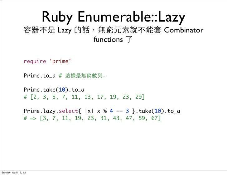 Ruby Enumerable::Lazy                 容器不是 Lazy 的話,無窮元素就不能套 Combinator                             functions 了            ...