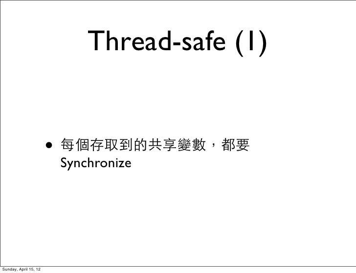 Thread-safe (1)                       • 每個存取到的共享變數,都要                        SynchronizeSunday, April 15, 12