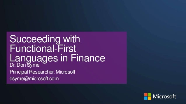 | Basel  Succeeding with Functional-First Languages in Finance Dr. Don Syme Principal Researcher, Microsoft dsyme@microsof...