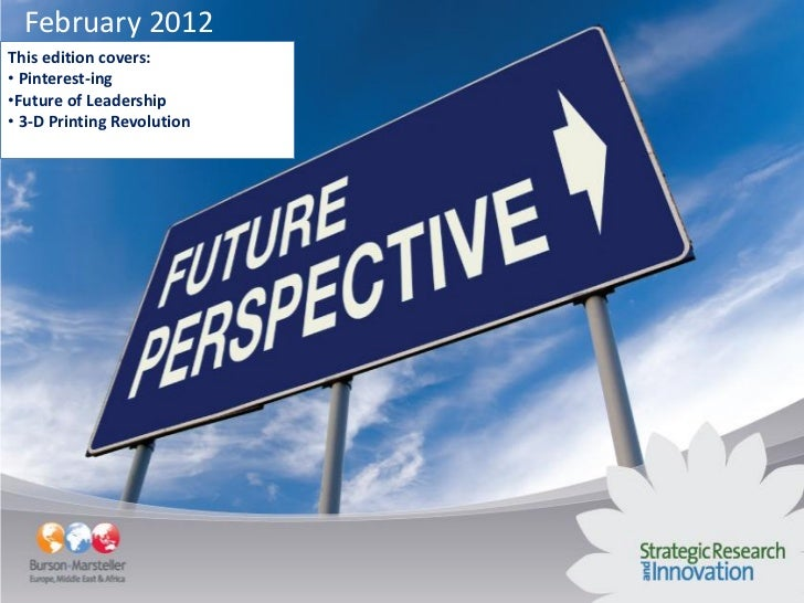 February 2012This edition covers:• Pinterest-ing•Future of Leadership• 3-D Printing Revolution