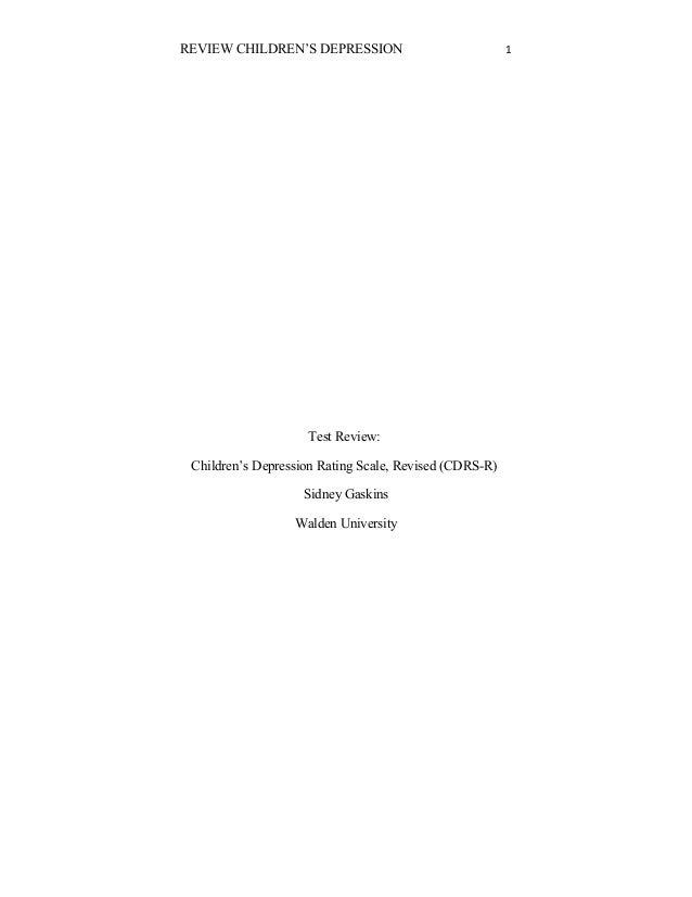 REVIEW CHILDREN'S DEPRESSION  Test Review: Children's Depression Rating Scale, Revised (CDRS-R) Sidney Gaskins Walden Univ...
