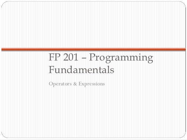 FP 201 – ProgrammingFundamentalsOperators & Expressions