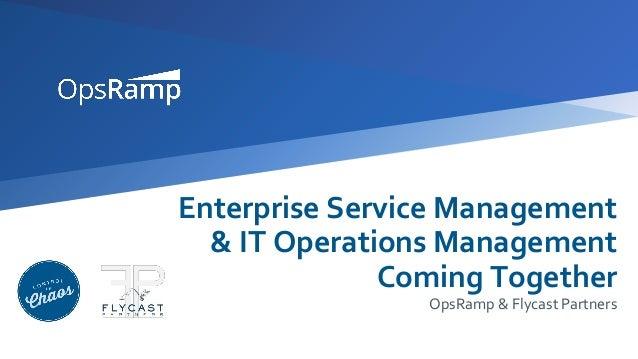 Enterprise Service Management & IT Operations Management Coming Together OpsRamp & Flycast Partners