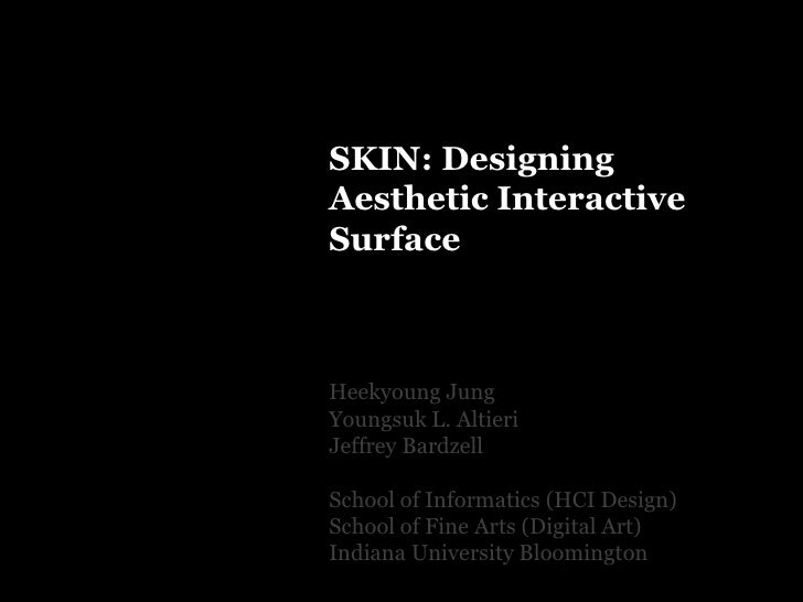 SKIN: Designing Aesthetic Interactive Surface<br />Heekyoung Jung<br />Youngsuk L. Altieri<br />Jeffrey Bardzell<br />Scho...