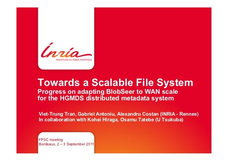 Towards a Scalable File SystemProgress on adapting BlobSeer to WAN scalefor the HGMDS distributed metadata systemViet-Trun...