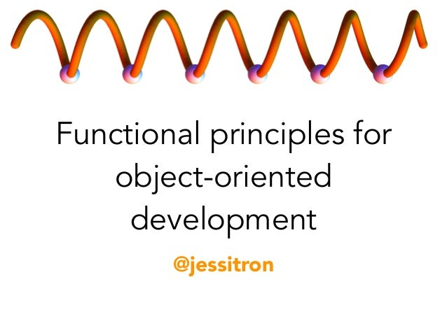 Functional principles for  object-oriented  development  @jessitron