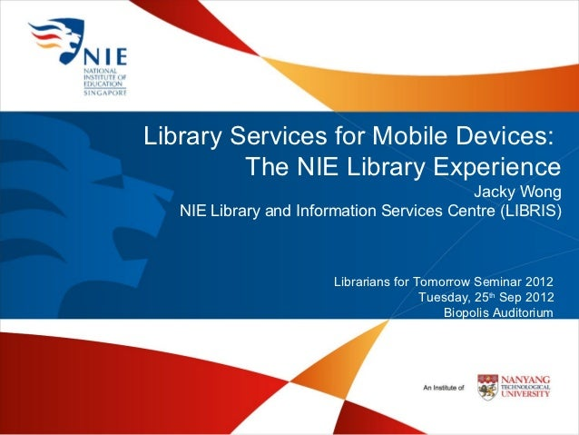 Library Services for Mobile Devices:         The NIE Library Experience                                           Jacky Wo...