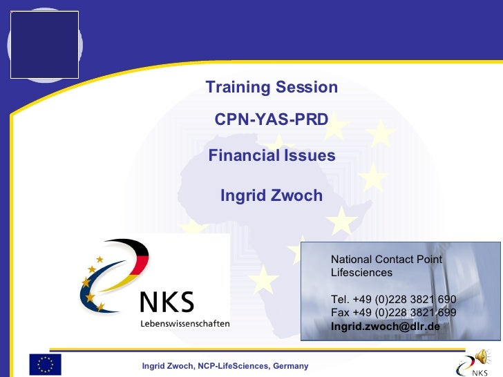 Training Session CPN-YAS-PRD Financial Issues Ingrid Zwoch <ul><ul><li>National Contact Point </li></ul></ul><ul><ul><li>L...