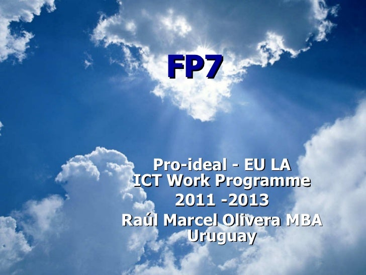 FP7 Pro-ideal - EU LA ICT Work Programme 2011 -2013 Raúl Marcel Olivera MBA Uruguay
