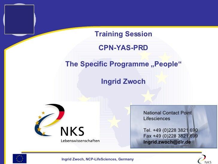 "Training Session CPN-YAS-PRD The Specific Programme ""People"" Ingrid Zwoch <ul><ul><li>National Contact Point </li></ul></u..."