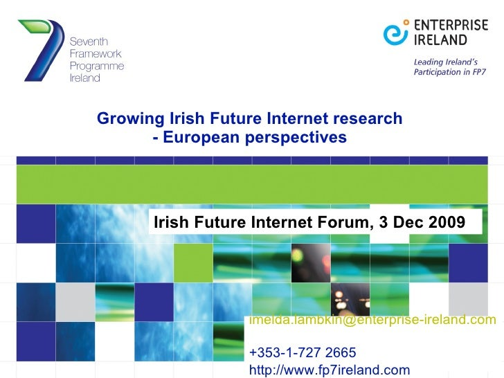 Growing Irish Future Internet research - European perspectives Irish Future Internet Forum, 3 Dec 2009 [email_address]   +...
