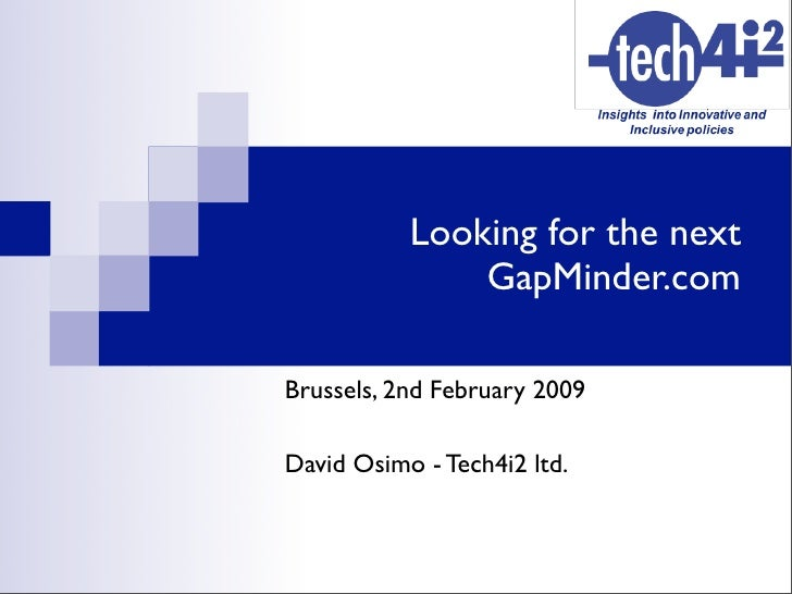 Looking for the next                GapMinder.com  Brussels, 2nd February 2009  David Osimo - Tech4i2 ltd.