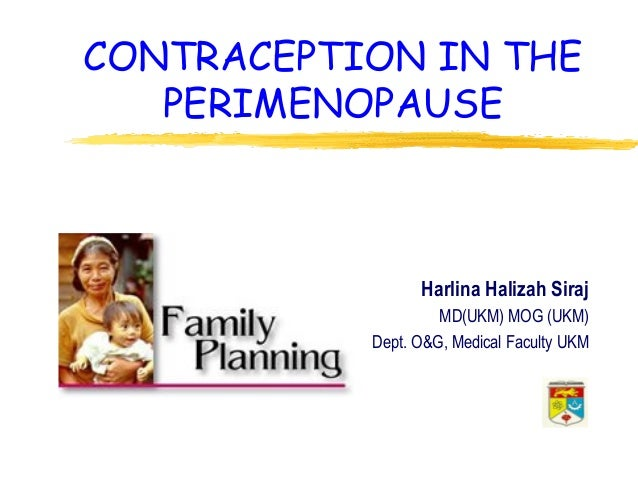 CONTRACEPTION IN THE PERIMENOPAUSE  Harlina Halizah Siraj MD(UKM) MOG (UKM) Dept. O&G, Medical Faculty UKM