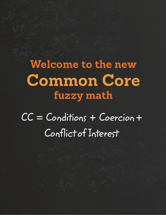 CC = Conditions + Coercion+ ConflictofInterest Welcome to the new Common Core fuzzy math