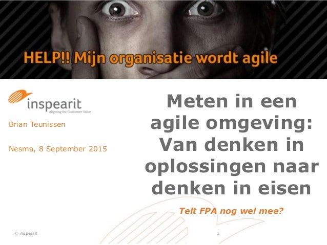 Meten in een agile omgeving: Van denken in oplossingen naar denken in eisen Brian Teunissen Nesma, 8 September 2015 © insp...