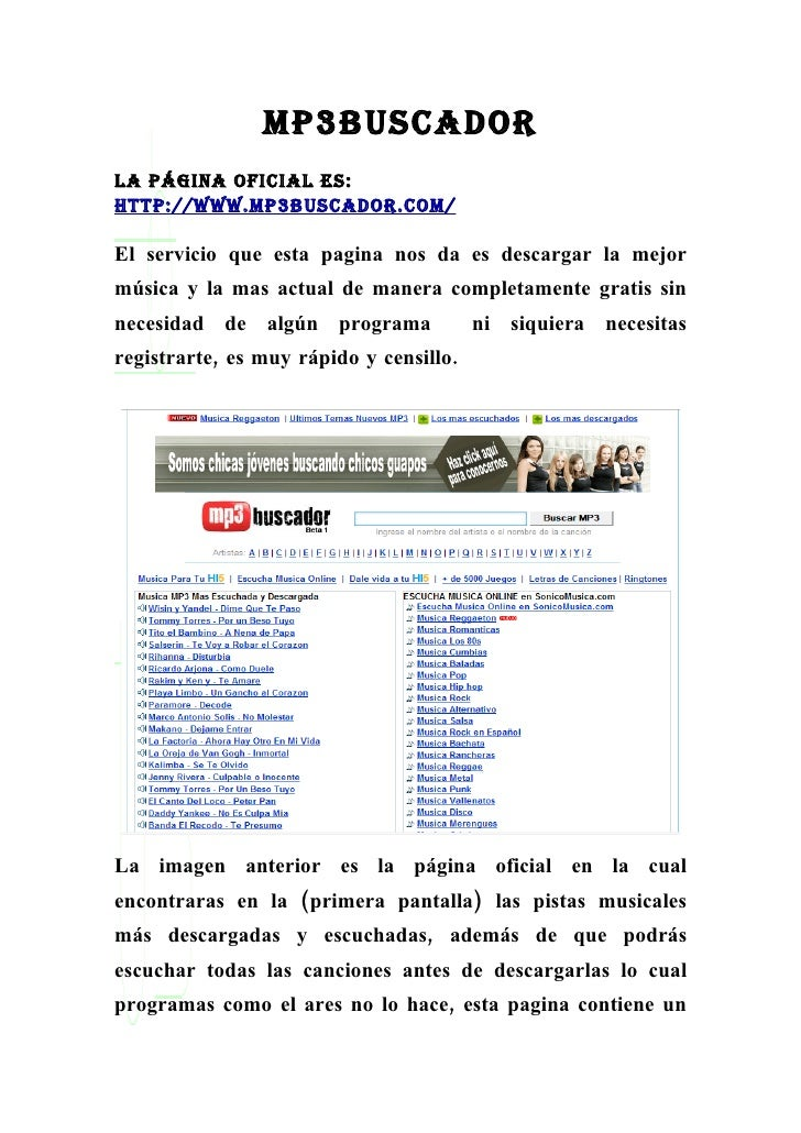 mp3buscador La página oficiaL es: http://www.mp3buscador.com/  El servicio que esta pagina nos da es descargar la mejor mú...