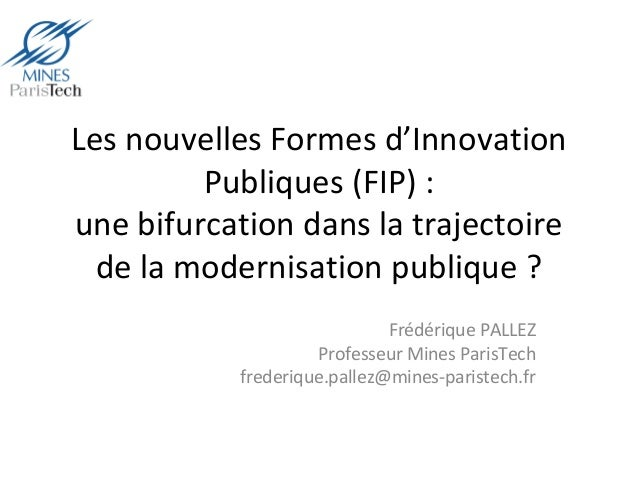 Les nouvelles Formes d'Innovation Publiques (FIP) : une bifurcation dans la trajectoire de la modernisation publique ? Fré...