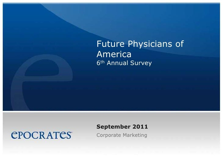 Future Physicians of America6th Annual Survey<br />September 2011<br />Corporate Marketing<br />