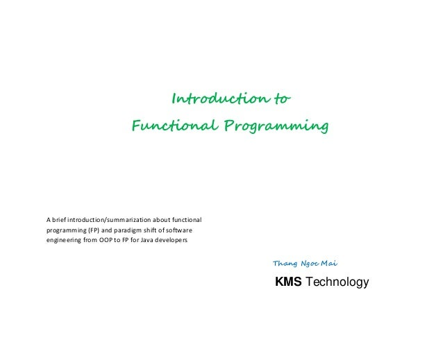 A brief introduction/summarization about functionalprogramming (FP) and paradigm shift of softwareengineering from OOP to ...