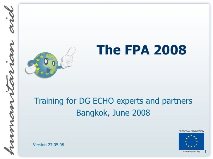 The FPA 2008 Training for DG ECHO experts and partners Bangkok, June 2008 Version 27.05.08